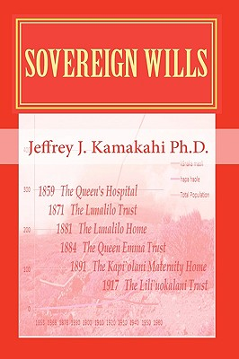 Sovereign Wills: Unfulfilled Promises of Native Hawaiian Health, Kamakahi Ph.D., Jeffrey J.