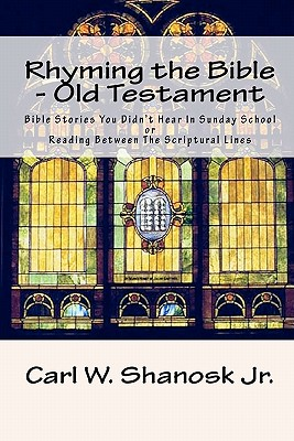 Rhyming the Bible - Old Testament: Bible Stories You Didn't Hear In Sunday School, Shanosk Jr., Carl W.