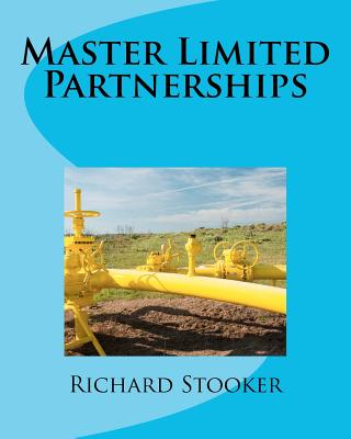 """Master Limited Partnerships: High Yield, Ever Growing Oil """"Stocks"""" Income Investing for a Secure, Worry Free and Comfortable Retirement, Stooker, Richard"""