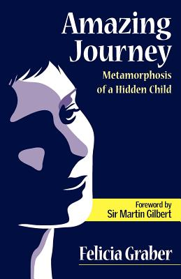 Amazing Journey: Metamorphosis of a Hidden Child, Graber, Felicia