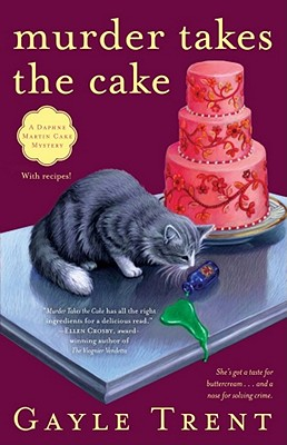 Murder Takes the Cake: A Daphne Martin Cake Mystery, Gayle Trent
