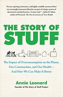 The Story of Stuff: The Impact of Overconsumption on the Planet, Our Communities, and Our Health-And How We Can Make It Better, Leonard, Annie