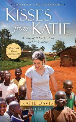 Kisses from Katie: A Story of Relentless Love and Redemption, Katie J. Davis