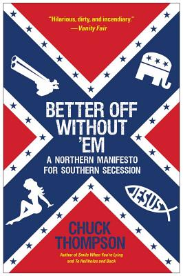 Better Off Without 'Em: A Northern Manifesto for Southern Secession, Thompson, Chuck