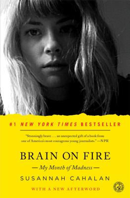 Brain on Fire: My Month of Madness, Cahalan, Susannah