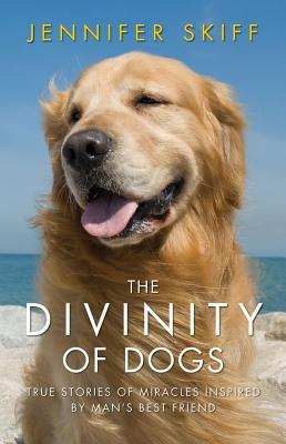 Image for The Divinity of Dogs: True Stories of Miracles Inspired by Man's Best Friend