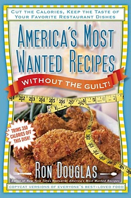Image for America's Most Wanted Recipes Without the Guilt: Reduced Calorie Versions of Your Favorite Restaurant Dishes