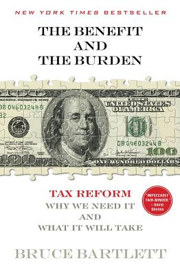 Image for The Benefit and The Burden: Tax Reform-Why We Need It and What It Will Take
