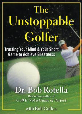 Image for The Unstoppable Golfer: Trusting Your Mind & Your Short Game to Achieve Greatness