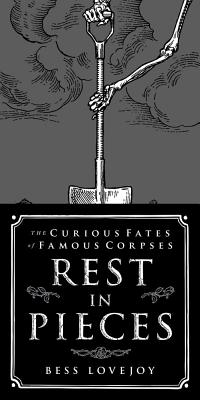 Image for Rest in Pieces: The Curious Fates of Famous Corpses