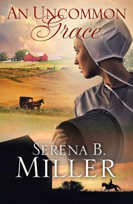 An Uncommon Grace: A Novel, Serena B Miller