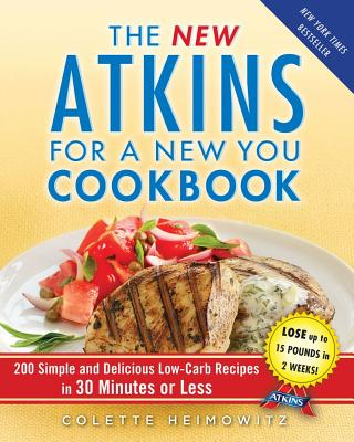 Image for The New Atkins for a New You Cookbook: 200 Simple and Delicious Low-Carb Recipes in 30 Minutes or Less