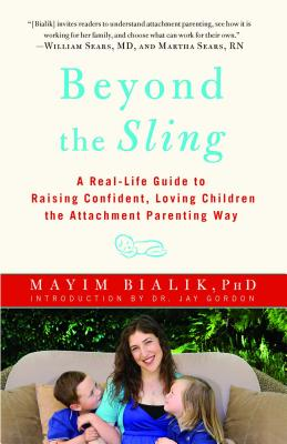 Image for Beyond the Sling: A Real-Life Guide to Raising Confident, Loving Children the Attachment Parenting Way