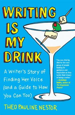 Writing Is My Drink: A Writer's Story of Finding Her Voice (and a Guide to How You Can Too), Nestor, Theo Pauline