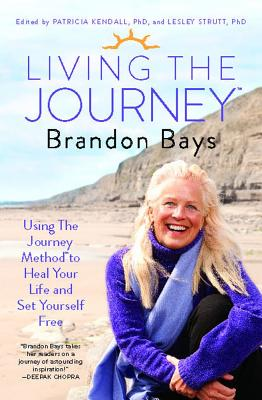 Living The Journey: Using The Journey Method to Heal Your Life and Set Yourself Free, Brandon Bays, Patricia Kendall, Lesley Strutt