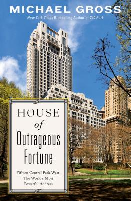 Image for House of Outrageous Fortune: Fifteen Central Park West, the World's Most Powerful Address