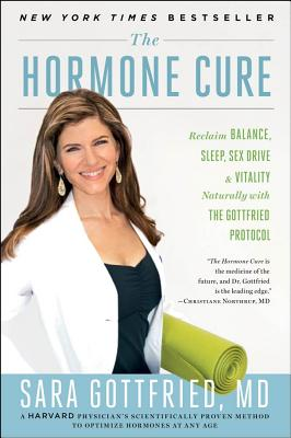 The Hormone Cure: Reclaim Balance, Sleep, Sex Drive and Vitality Naturally with the Gottfried Protocol, Gottfried, Dr. Sara