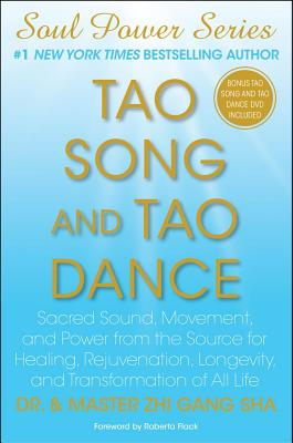Tao Song and Tao Dance: Sacred Sound, Movement, and Power from the Source for Healing, Rejuvenation, Longevity, and Transformation of All Life (Soul Power), Dr. Zhi Gang Sha