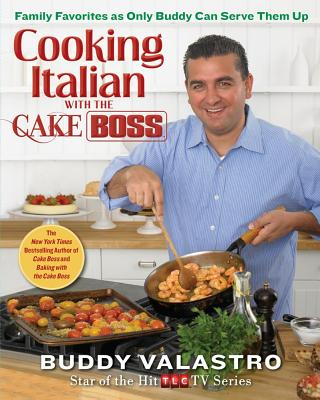 Image for Cooking Italian with the Cake Boss: Family Favorites as Only Buddy Can Serve Them Up