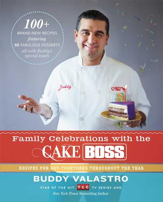 Image for Family Celebrations with the Cake Boss: Recipes for Get-Togethers Throughout the Year