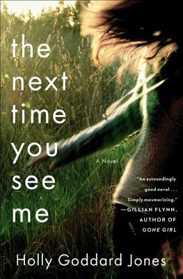 The Next Time You See Me: A Novel, Holly Goddard Jones
