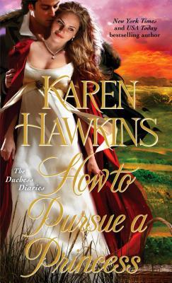 How to Pursue a Princess (Duchess Diaries), Hawkins, Karen