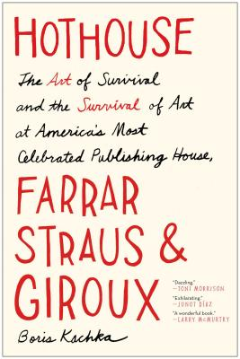 Image for Hothouse: The Art of Survival and the Survival of Art at America's Most Celebrated Publishing House, Farrar, Straus, and Giroux