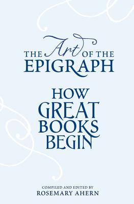 Image for The Art of the Epigraph: How Great Books Begin