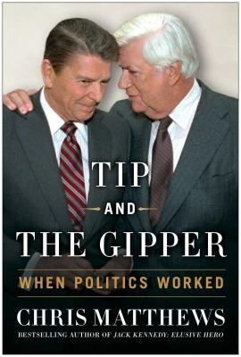 Image for Tip and the Gipper: When Politics Worked
