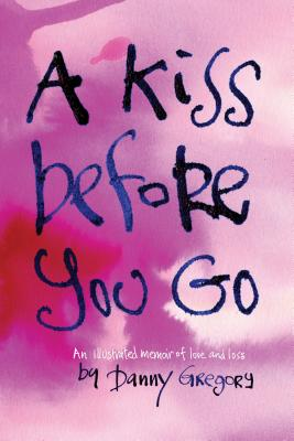 A Kiss Before You Go: An Illustrated Memoir of Love and Loss, Gregory, Danny