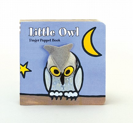 Little Owl: Finger Puppet Book (Little Finger Puppet Board Books), Chronicle Books; ImageBooks