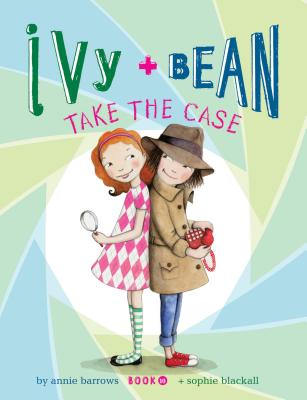 Ivy and Bean Take the Case: Book 10, Annie Barrows