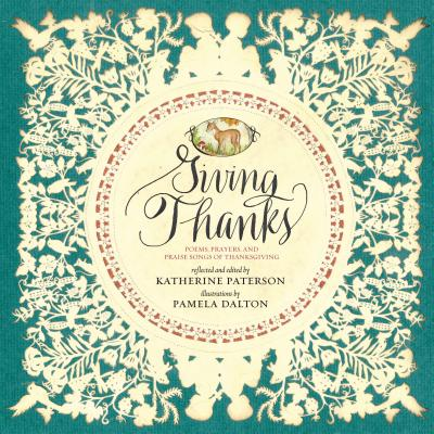 GIVING THANKS: POEMS, PRAYERS, AND PRAISE SONGS OF THANKSGIVING, PATERSON, KATHERINE
