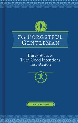 Image for The Forgetful Gentleman: Thirty Ways to Turn Good Intentions into Action
