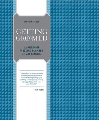 Getting Groomed: The Ultimate Wedding Planner for Gay Grooms, Jason Mitchell