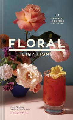 Image for FLORAL LIBATIONS: 41 Fragrant Drinks