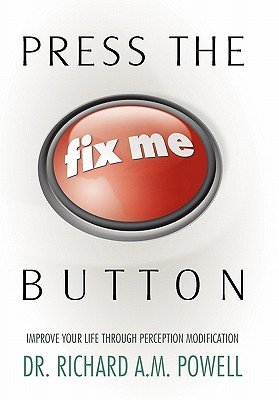 Image for Press the Fix Me Button: Improve Your Life Through Perception Modification