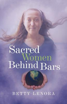 Sacred Women Behind Bars, Lenora, Betty