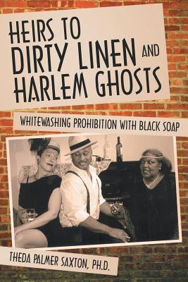 Image for Heirs to Dirty Linen and Harlem Ghosts: Whitewashing Prohibition with Black Soap