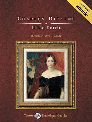 Little Dorrit (Tantor Unabridged Classics), Dickens, Charles