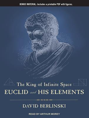 The King of Infinite Space: Euclid and His Elements, Berlinski, David