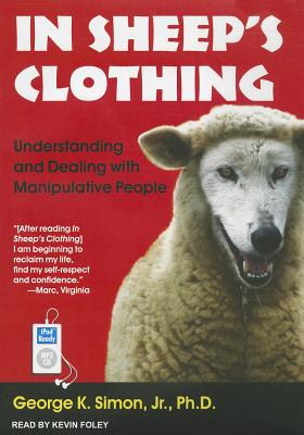 Image for In Sheep's Clothing: Understanding and Dealing with Manipulative People