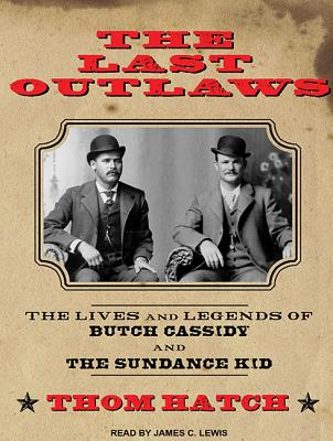 The Last Outlaws: The Lives and Legends of Butch Cassidy and the Sundance Kid, Hatch, Thom