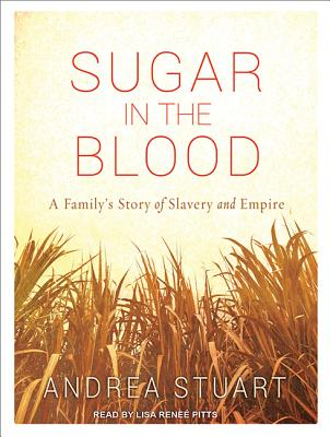 Sugar in the Blood: A Family's Story of Slavery and Empire, Stuart, Andrea