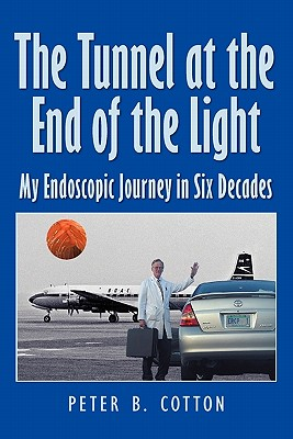 Image for The Tunnel at the End of the Light: My Endoscopic Journey in Six Decades