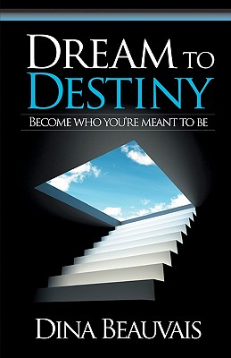 Image for Dream to Destiny: Become Who You're Meant to Be-Step Into Your Destiny!