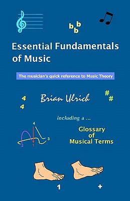 Essential Fundamentals of Music: The musician's quick reference to Music Theory, Ulrich, Brian