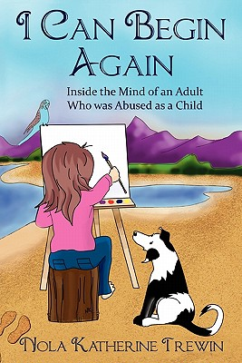 Image for I Can Begin Again: Inside the mind of an adult who was abused as a child.