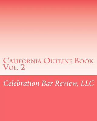 California Outline Book: Vol. 2, Celebration Bar Review, LLC