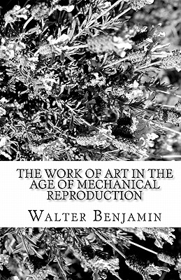 The Work of Art in the Age of Mechanical Reproduction, Walter Benjamin